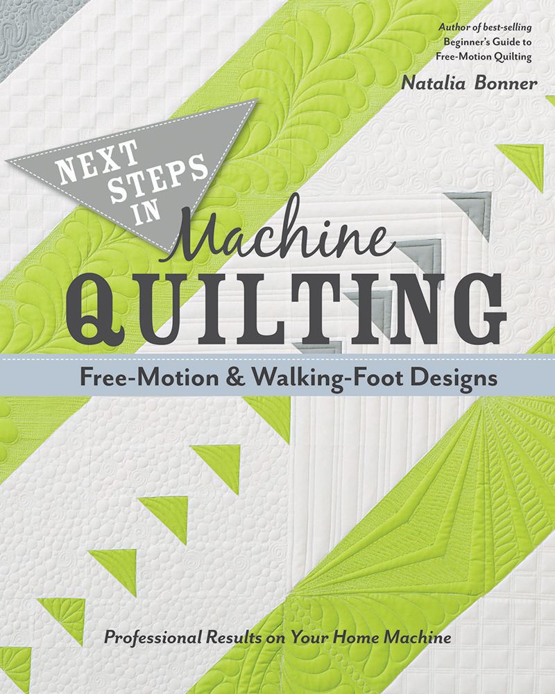 Next Steps in Machine Quilting - Free-Motion & Walking-Foot Designs
