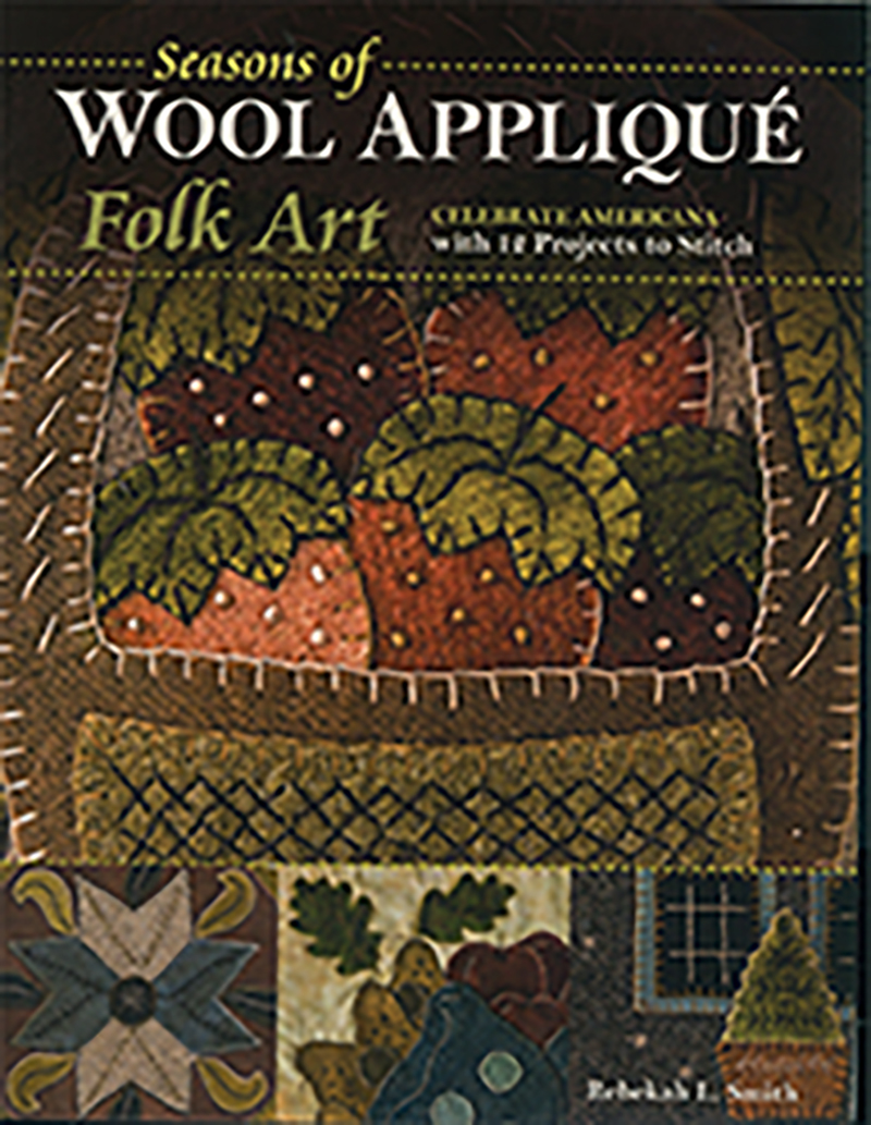 Seasons of Wool Appliqué Folk Art