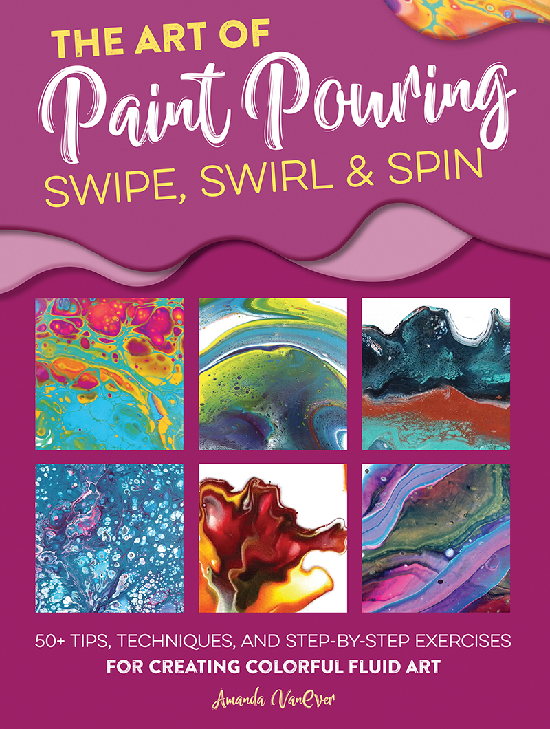 The Art of Paint Pouring: Swipe, Swirl & Spin