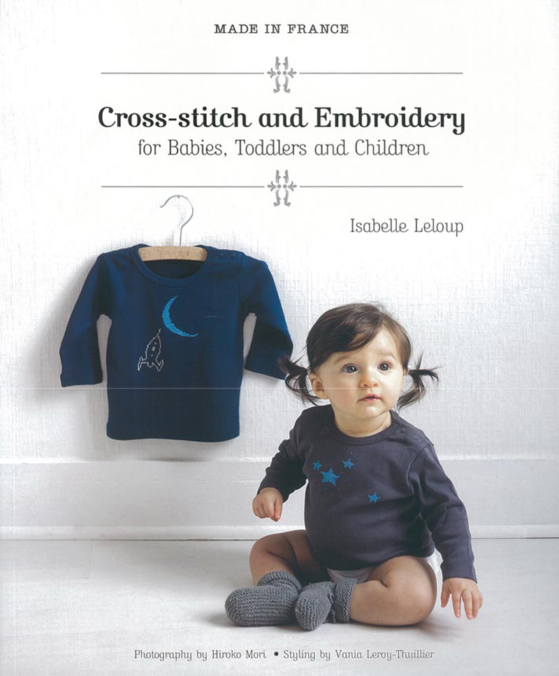 Made in France: Cross-Stitch and Embroidery for Babies, Toddlers and Children