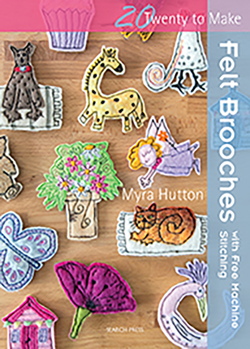 Twenty to Make: Felt Brooches with Free-Machine Stitching