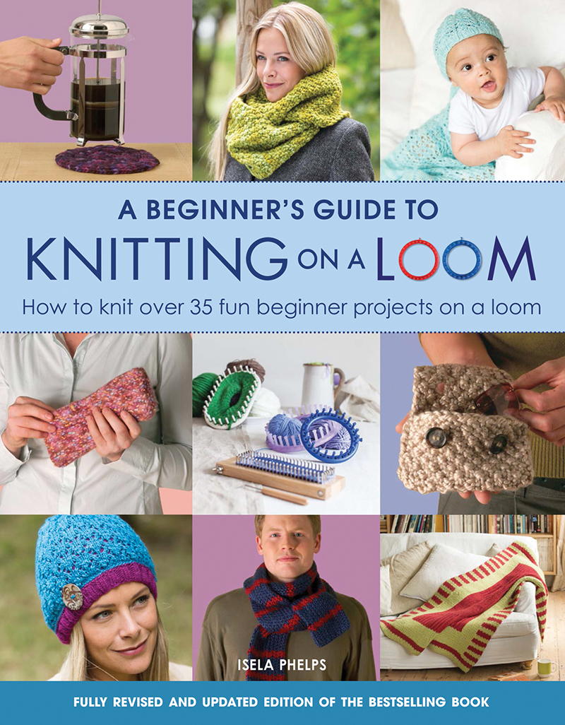 A Beginner's Guide to Knitting on a Loom (New Edition)