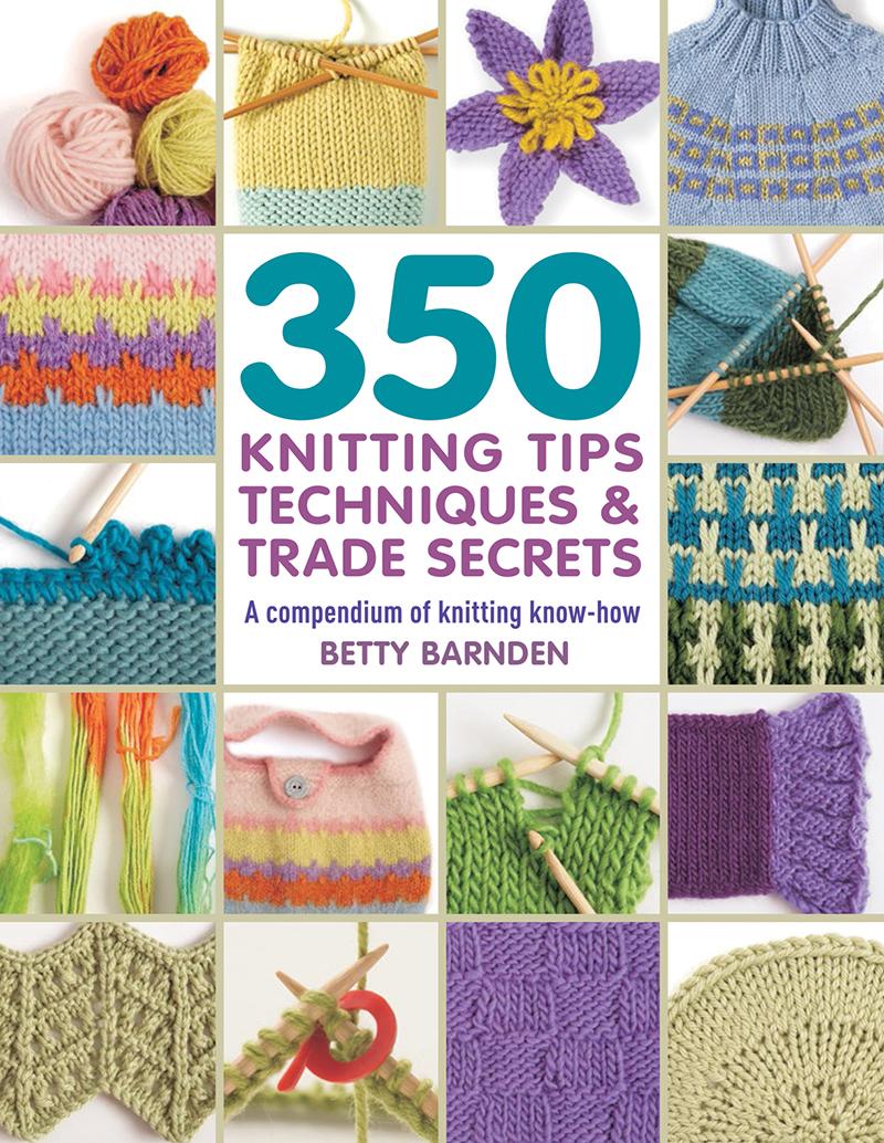 350 Knitting Tips, Techniques & Trade Secrets