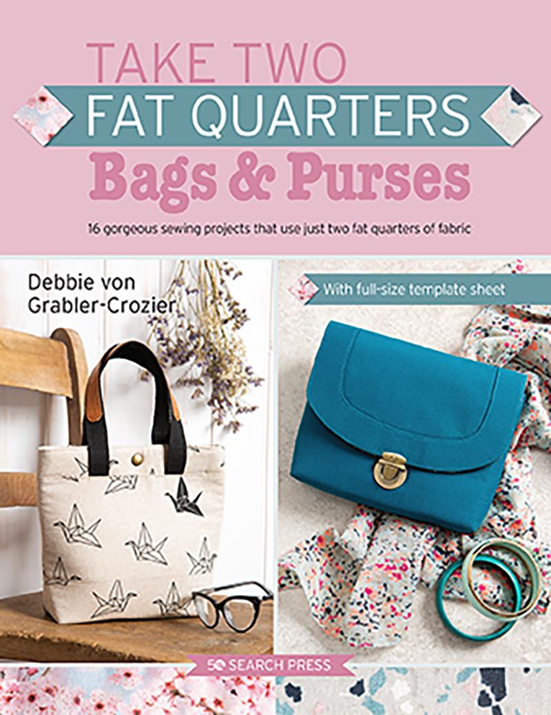 Take Two Fat Quarters: Bags & Purses