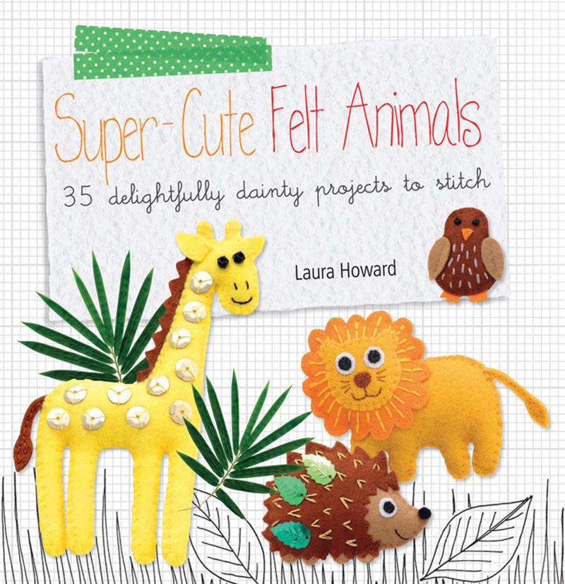 Super-Cute Felt Animals