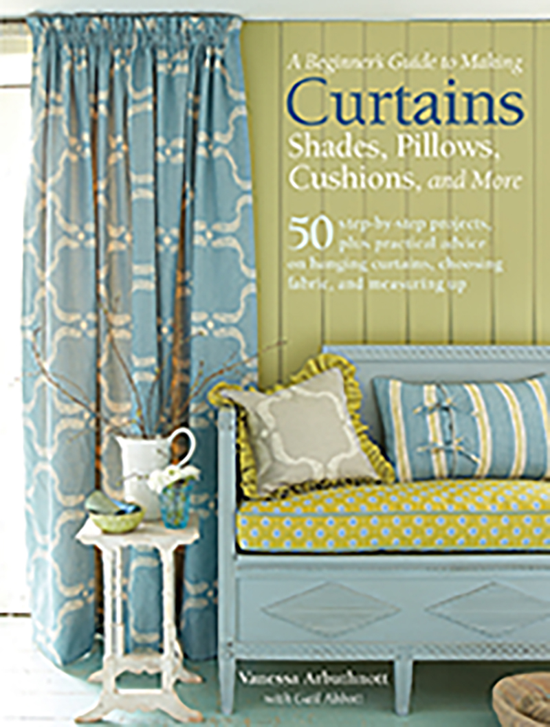 A Beginner's Guide to Making Curtains, Shades, Pillows, Cushions and More