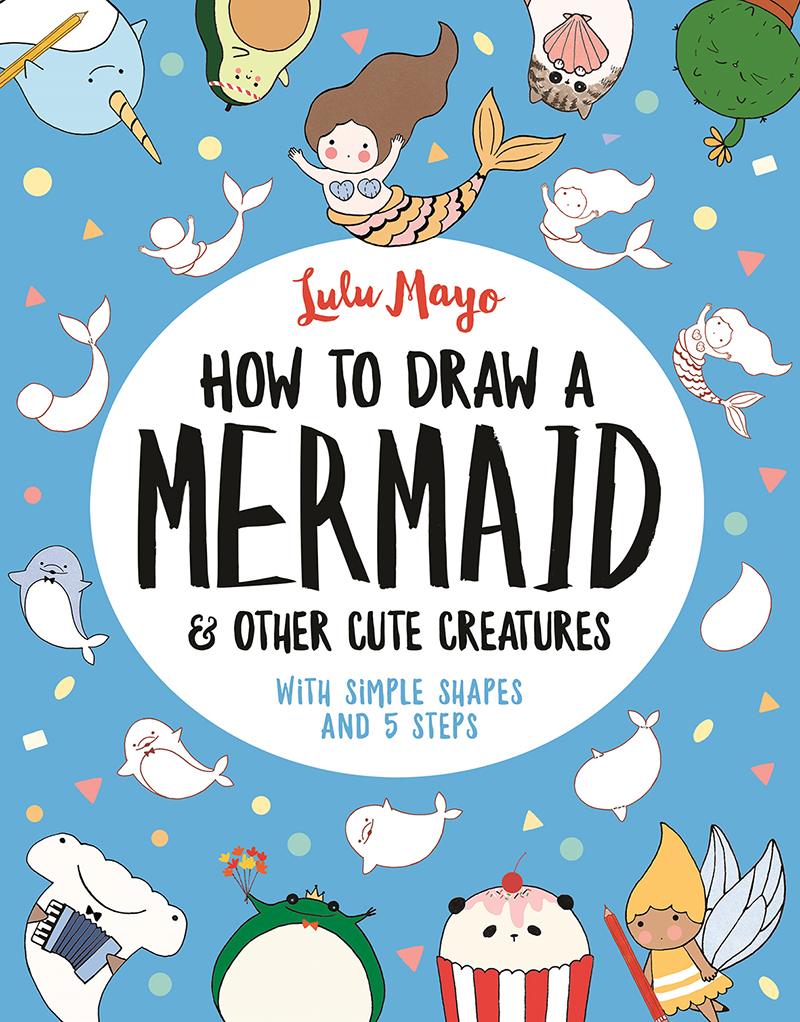 How to Draw a Mermaid and Other Cute Creatures