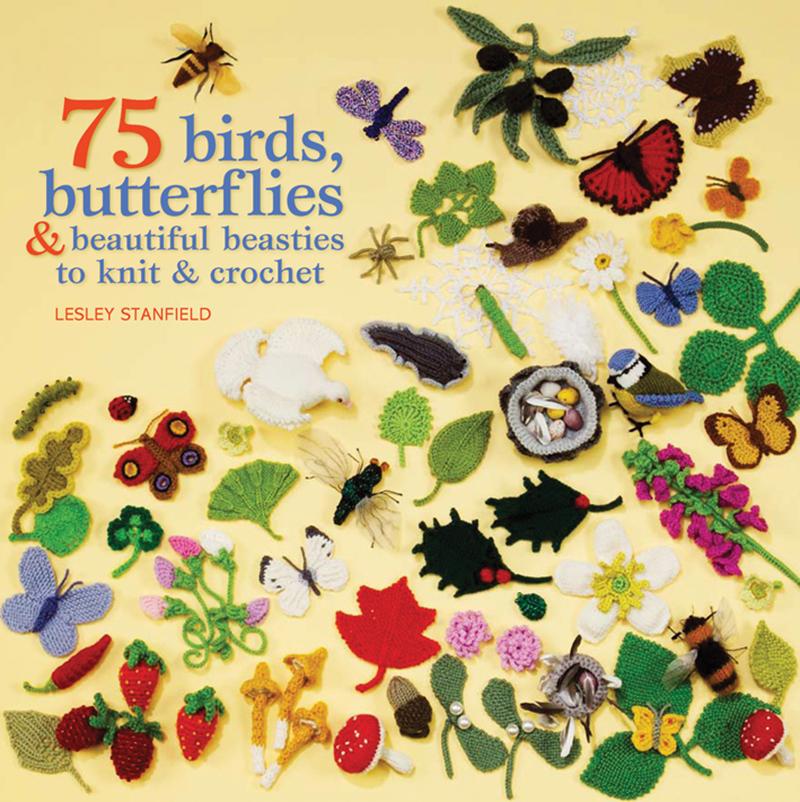 75 Birds, Butterflies & Beautiful Beasties to Knit & Crochet
