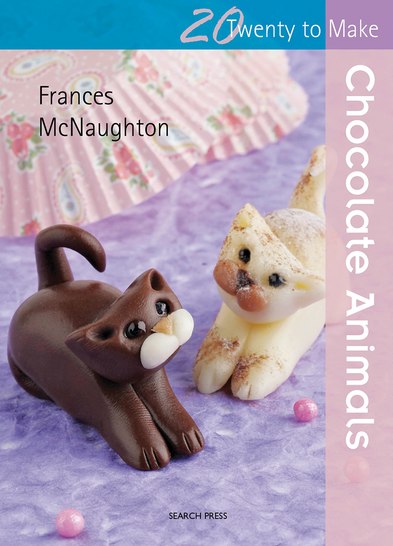 Twenty to Make: Chocolate Animals