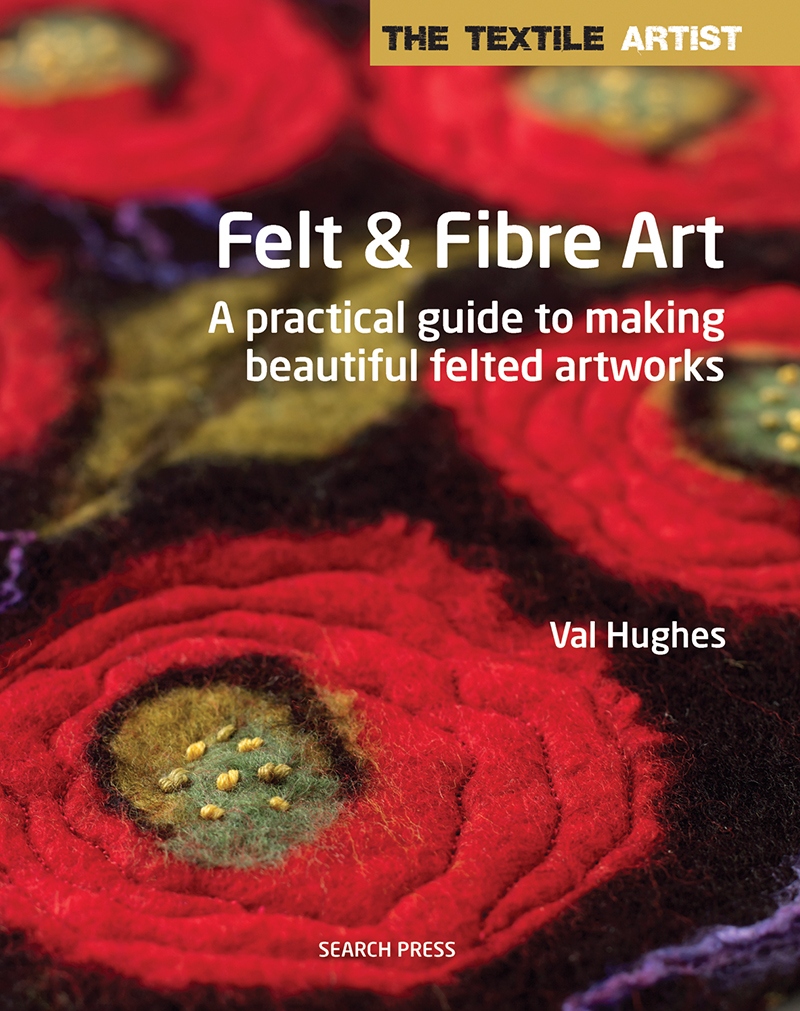 The Textile Artist: Felt & Fibre Art