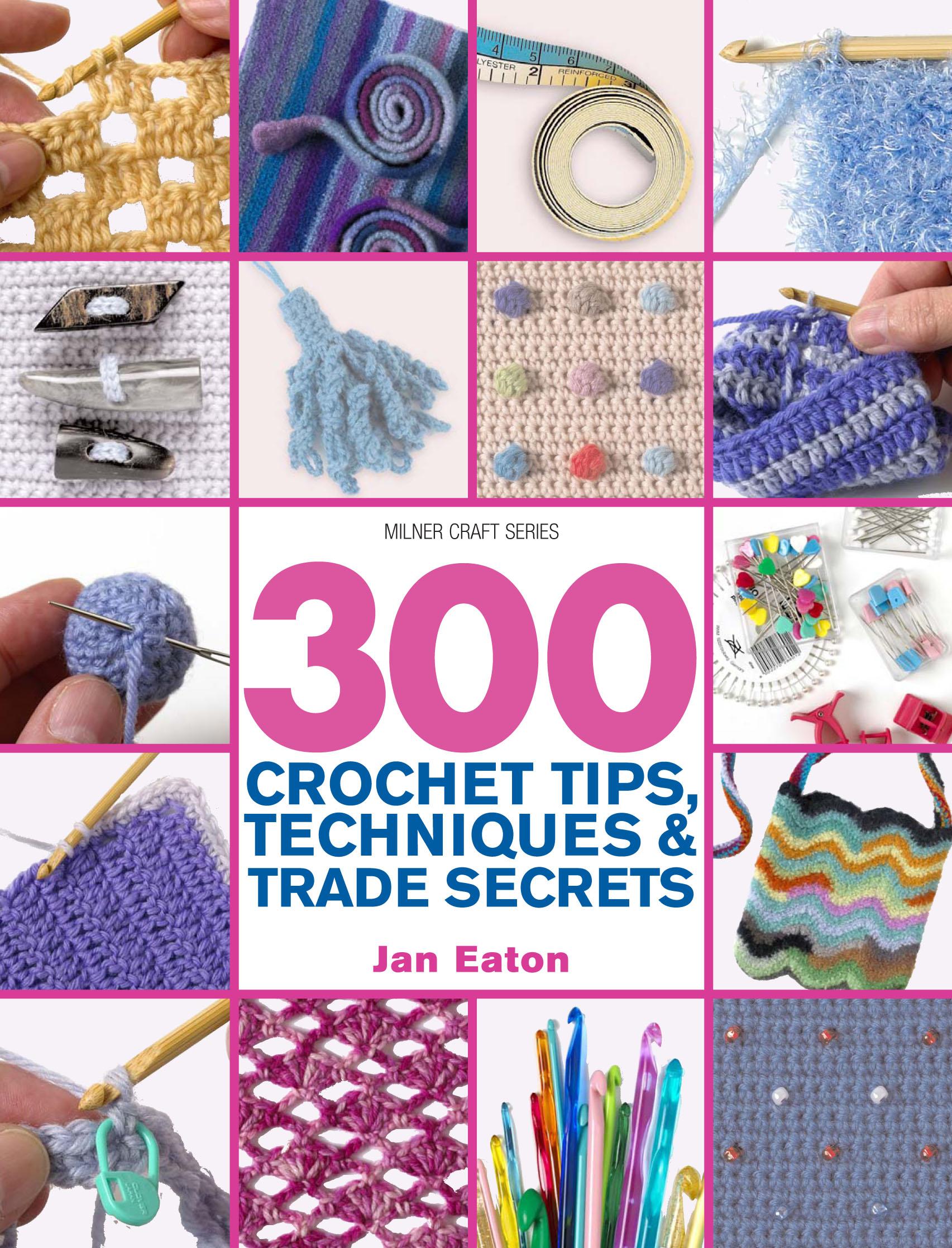 300 Crochet Tips,Techniques & Trade Secrets