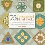 75 Crocheted Floral Blocks: Beautiful Patterns To Mix..