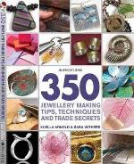 350 Jewellery Making Tips, Techniques And Trade Secrets
