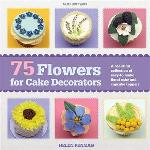 75 Flowers For Cake Decorators: A Beautiful Collection