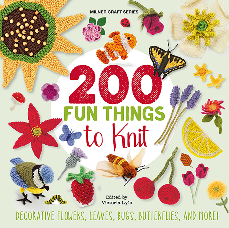 200 Fun Things To Knit: Decorative Flowers, Leaves, Bugs,