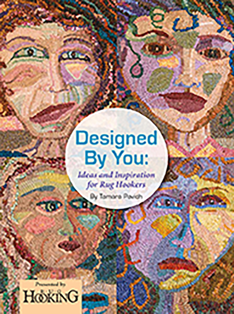 Designed by You: Ideas and Inspiration for Rug Hookers